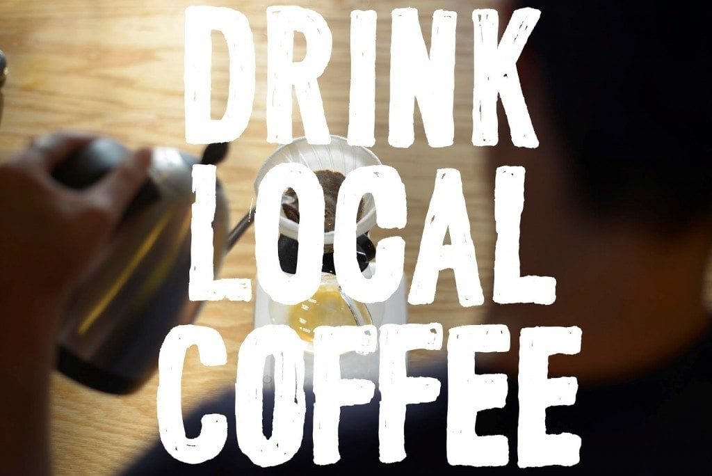 Drink local coffee